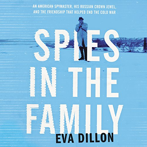 Spies in the Family: An American Spymaster, His Russian Crown Jewel, and the Friendship That Helped End the Cold War Audiobook [Free Download by Trial] thumbnail