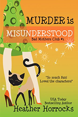 Murder is Misunderstood (Bad Mothers Club Cozy Mystery #1) (The Bad Mothers Club)