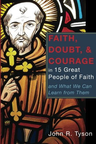 Download Faith, Doubt, and Courage in 15 Great People of Faith: and What We Can Learn from Them pdf epub