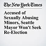 Accused of Sexually Abusing Minors, Seattle Mayor Won't Seek Re-Election | Jacey Fortin