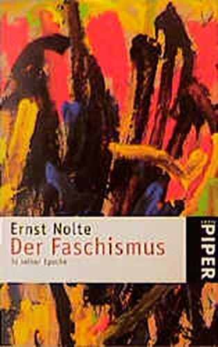 Der Faschismus in seiner Epoche: Action française · Italienischer Faschismus · Nationalsozialismus (Piper Taschenbuch, Band 365)