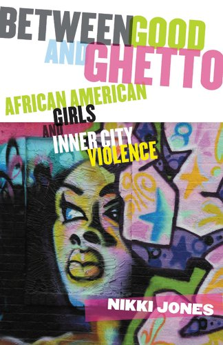 Between Good and Ghetto: African American Girls and Inner-City Violence (Rutgers Series in Childhood Studies)