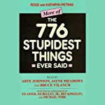 More of the 776 Stupidest Things Ever Said | Ross Petras,Kathryn Petras