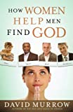 How Women Help Men Find God, David Murrow, 078522632X