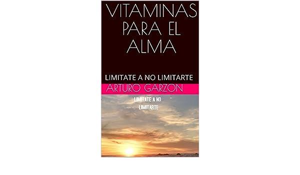 Amazon.com: VITAMINAS PARA EL ALMA: LIMITATE A NO LIMITARTE (Spanish Edition) eBook: Arturo Garzon: Kindle Store