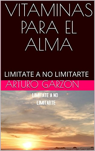 VITAMINAS PARA EL ALMA: LIMITATE A NO LIMITARTE (Spanish Edition) by [Garzon