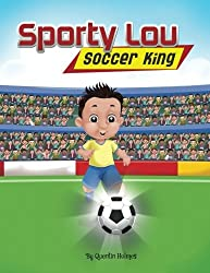 Sporty Lou – Picture Book: Soccer King (Multicultural Book Series for Kids 3-To-6-Years Old)