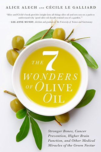 The 7 Wonders of Olive Oil: Stronger Bones, Cancer Prevention, Higher Brain Function, and Other Medical Miracles of the Green -