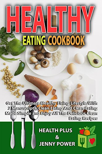 healthy-eating-cookbook-get-the-ultimate-healthy-living-lifestyle-with-2-manuscripts-clean-eating-an