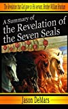 A Summary of the Revelation of the Seven Seals: The Promised Opening of the Word At the End Time