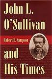 John L. O'Sullivan and His Times, Robert Sampson, 0873387457