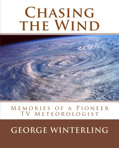 Chasing the Wind: Memories of a Pioneer TV Meteorologist