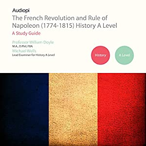The French Revolution and Rule of Napoleon (1774-1815) A Level Series Audiobook