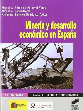 Minería y desarrollo económico en España (Economía. Serie Historia ...