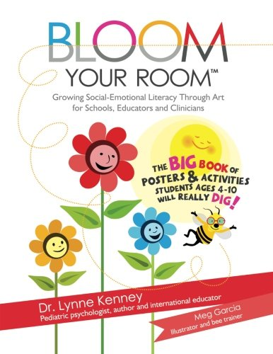 Bloom Your Room: Growing Social-Emotional Literacy Through Art, for Educators, Schools and Clinicians (Volume 1)