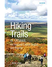 Hiking Trails of Ottawa, the National Capital Region and Beyond: 2nd Edition