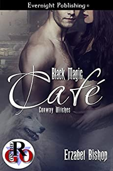 Black Magic Cafe (Conway Witches Book 1) by [Bishop, Erzabet]