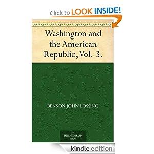 Washington and the American Republic, Vol. 3. Benson John Lossing