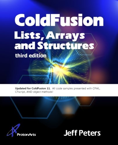 ColdFusion Lists, Arrays, and Structures, 3rd Edition by Proton Arts