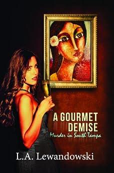 A Gourmet Demise: Murder in South Tampa by [Lewandowski, L. A.]