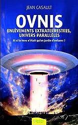 Ovnis, enlèvements extraterrestres, univers parallèles : Et si la terre n'était qu'un jardin d'enfance ?