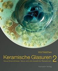 Keramische Glasuren 2.: Neue Erkenntnisse, Neue und alte bewährte Rezepturen.