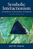 img - for Symbolic Interactionism: An Introduction, An Interpretation, An Integration (10th Edition) book / textbook / text book