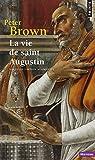 La vie de saint Augustin par Peter Brown