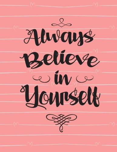 Always Believe in Yourself: Pink Large XL 8.5x11 Journal/Notebook with 100 Inspirational Quotes Inside (Journals to Write in for Women)
