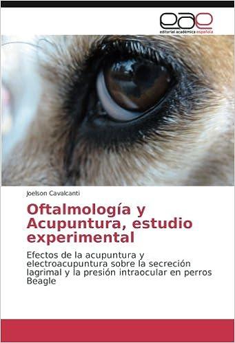 Descarga de libros completos gratis. Oftalmología y Acupuntura, estudio experimental: Efectos de la acupuntura y electroacupuntura sobre la secreción lagrimal y la presión intraocular en perros Beagle PDF ePub MOBI