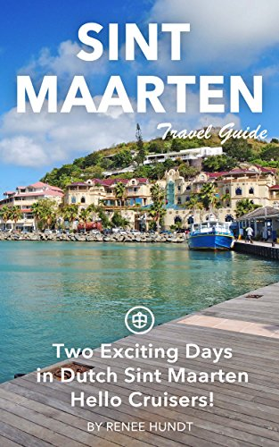 Sint Maarten Travel Guide (Unanchor) - Two Exciting Days in Dutch Sint Maarten - Hello Cruisers!