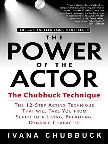 The Power of the Actor: The Chubbuck Technique -- The 12-Step Acting Technique That Will Take You from Script to a Living, Breathing, Dynamic Character [Ivana Chubbuck] (Tapa Blanda)