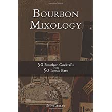 Bourbon Mixology: 50 Bourbon Cocktails from 50 Iconic Bars (Volume 2)