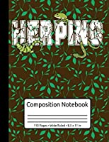 Herpetology Reptiles Snake Zoology Frog Gecko Herping Composition Notebook 110 Pages Wide Ruled 8,5 x 11 in: Herping Reptiles Snakes Lined Journal