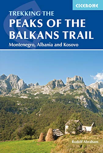 The Peaks of the Balkans Trail: Through Montenegro, Albania and Kosovo (Cicerone Trekking)...