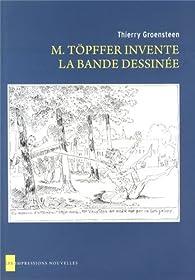 M.Töpffer invente la bande dessinée par Thierry Groensteen