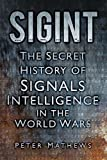 SIGINT: The Secret History of Signals Intelligence in the World Wars