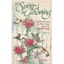 The Spirit of Gardening: Reflections on the True Joys of Gardening