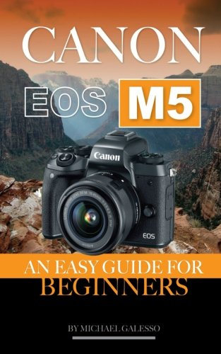 Canon Eos M5: An Easy Guide for Beginners