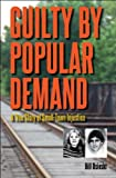 Guilty By Popular Demand: A True Story of Small-Town Injustice (True Crime History (Kent State))