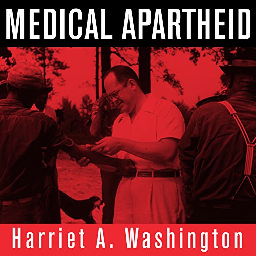 Medical Apartheid: The Dark History of Medical Experimentation on Black Americans from Colonial Times to the Present by Tantor Audio