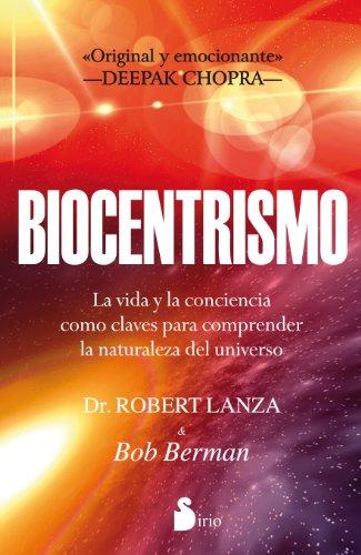 Biocentrismo: La Vida Y La Conciencia Como Claves Para Comprender La Naturaleza Del Universo