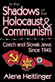 In the Shadows of the Holocaust and Communism : Czech and Slovak Jews Since 1945, Heitlinger, Alena, 141284956X
