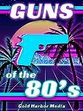Guns of the 80's