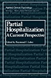 Partial Hospitalization : A Current Perspective, Raymond F. Luber, 1461329663