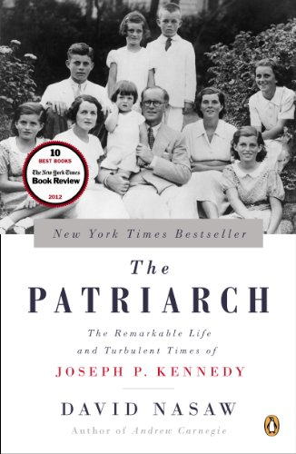 The Patriarch: The Remarkable Life and Turbulent Times of Joseph P  Kennedy