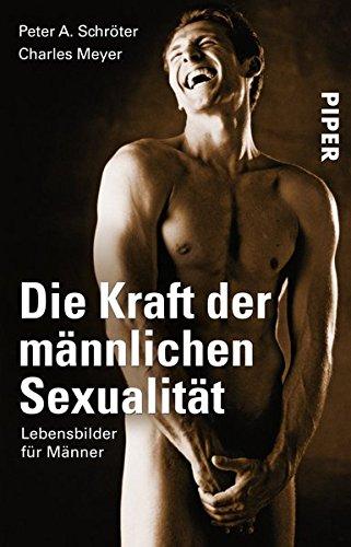 Die Kraft der männlichen Sexualität: Lebensbilder für Männer Taschenbuch – 17. September 2012 Peter A. Schröter Charles Meyer Piper Taschenbuch 3492300146