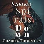 Sammy Spirals Down | Charles Christopher Thornton