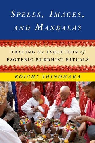 Download Spells, Images, and Mandalas: Tracing the Evolution of Esoteric Buddhist Rituals (The Sheng Yen Series in Chinese Buddhist Studies) PDF