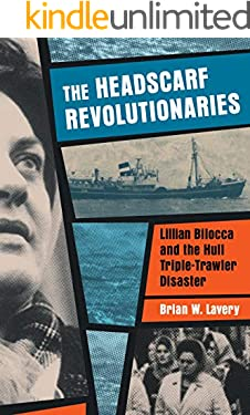 The Headscarf Revolutionaries: Lilian Bilocca and the Hull Triple-Trawler Disaster; as featured in BBC4's Hull's Headscarf Heroes documentary